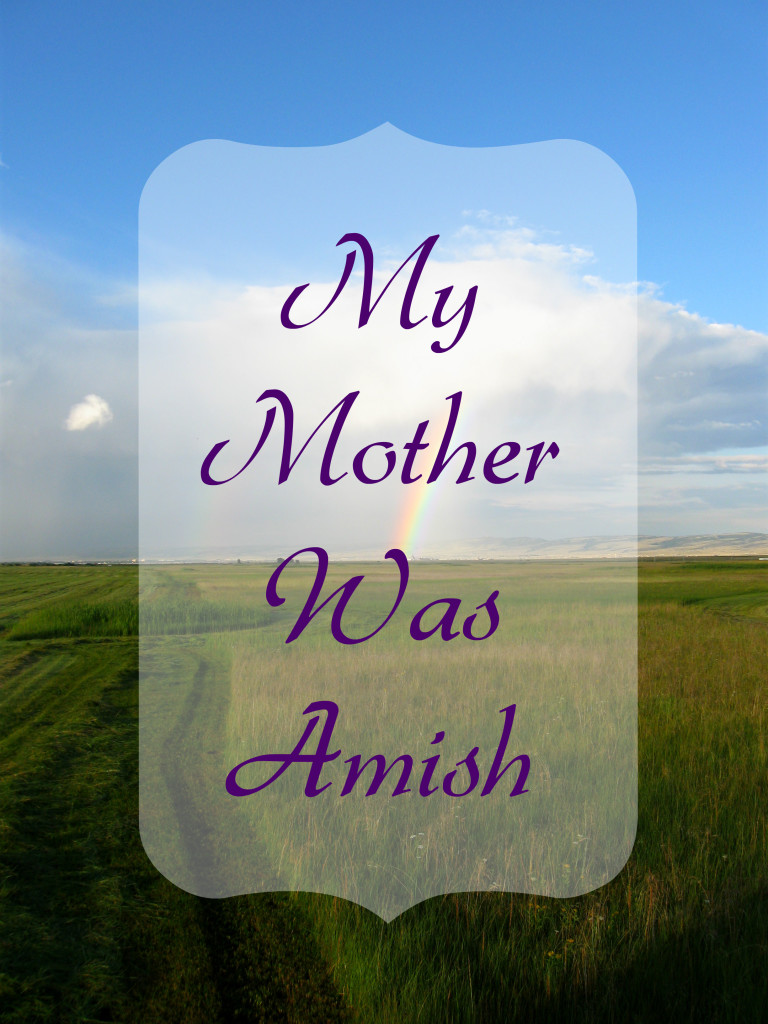 My Mother Was Amish