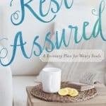 Rest Assured – A Recovery Plan for Weary Souls, by Vicki Courtney