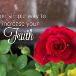 One simple way to increase your faith.