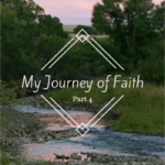 My Journey of Faith, part 4.
