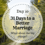 31 days to a better marriage – What about the big things?
