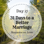 31 Days to a better marriage; Romance vs. Love.