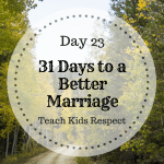 31 Days to a better Marriage: Teaching the kids respect.