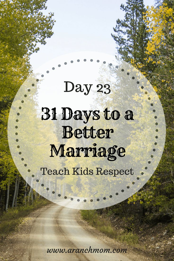 31 days to a better marriage, teach the kids respect