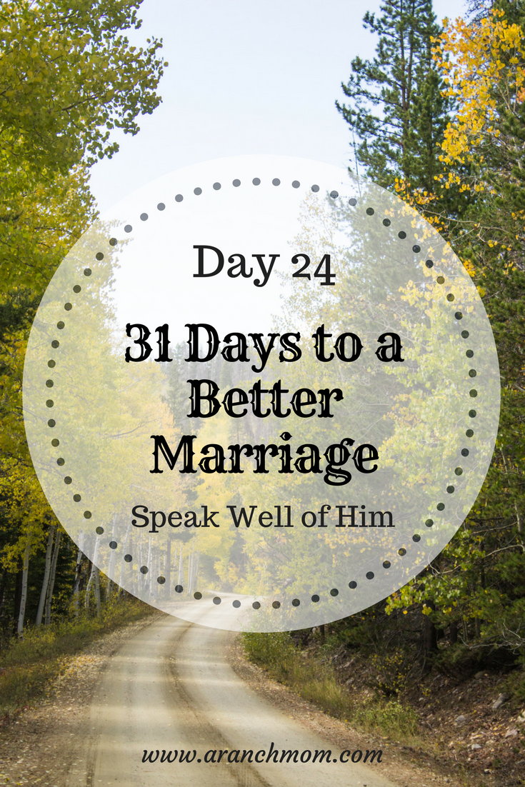 31 days to a better marriage: speak well of him.
