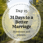 31 days to a better marriage; Hormones and Women.