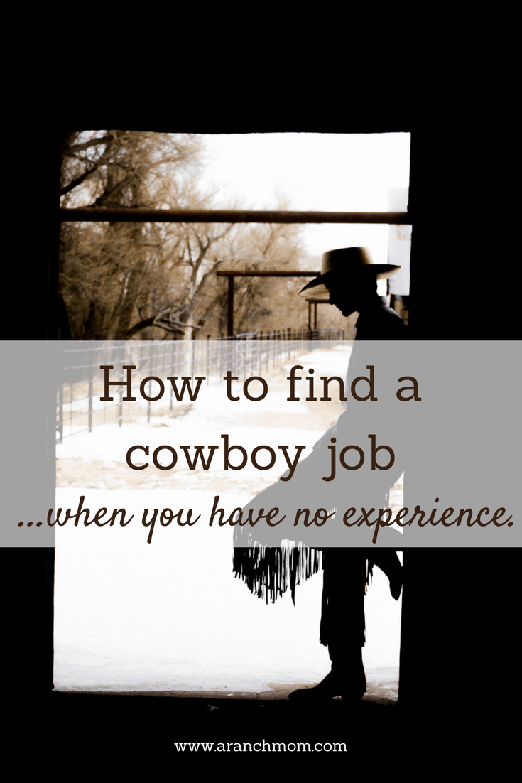 How to find a cowboy job when you have no experience. Learn to be a real cowboy!