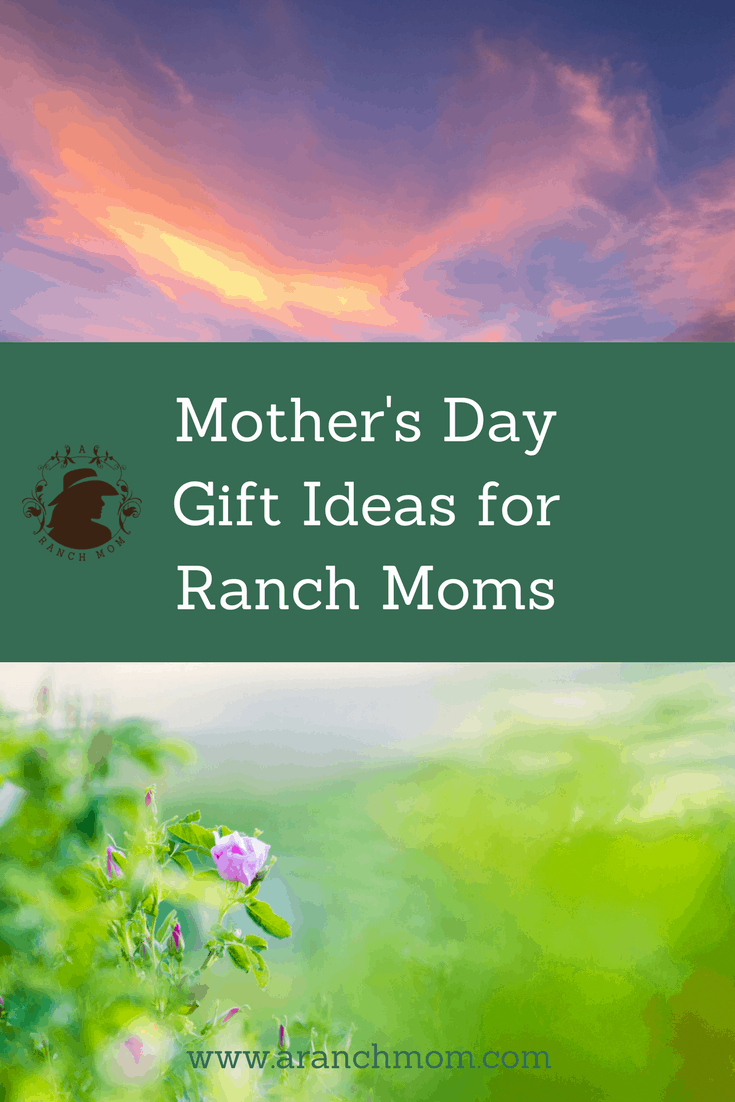 Mother's Day gift Ideas for ranch moms.