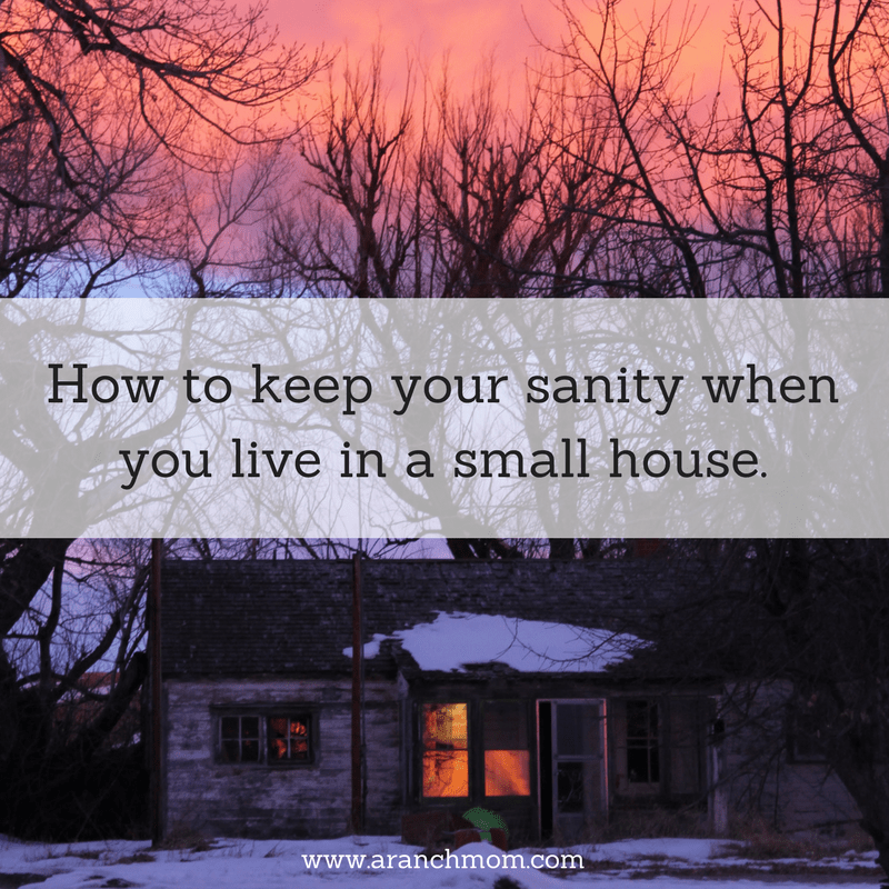How to keep your sanity when you live in a small house.