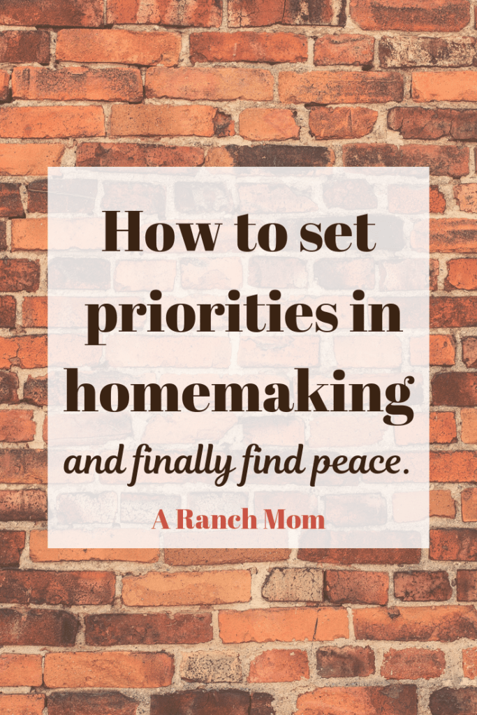 How to set your priorities in homemaking. Find peace and clarity in your routine.